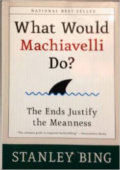 machiavelli do the ends justify the —used to say that a desired result is so good or important that any method, even a morally bad one, may be used to achieve it they believe that the end justifies the means and will do anything to get their candidate elected.
